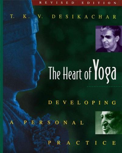 Heart of Yoga : Developing a Personal Practice