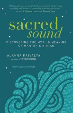 Sacred Sound : Discovering the Myth & Meaning of Mantra & Kirtan