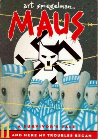 Maus a Survivors Tale : And Here My Troubles Begin