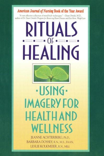 Rituals of Healing : Using Imagery for Health and Wellness