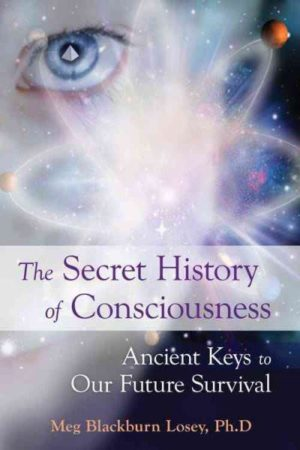 Secret History of Consciousness : Ancient Keys to Our Future Survival