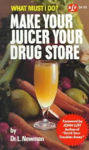 Make Your Juicer Your Drug Store