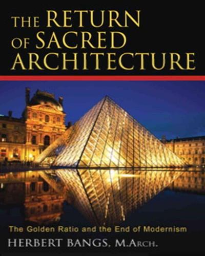 Return of Sacred Architecture : The Golden Ratio And the End of Modernism
