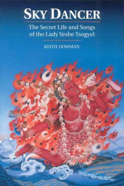 Sky Dancer : The Secret Life and Songs of the Lady Yeshe Tsogyel