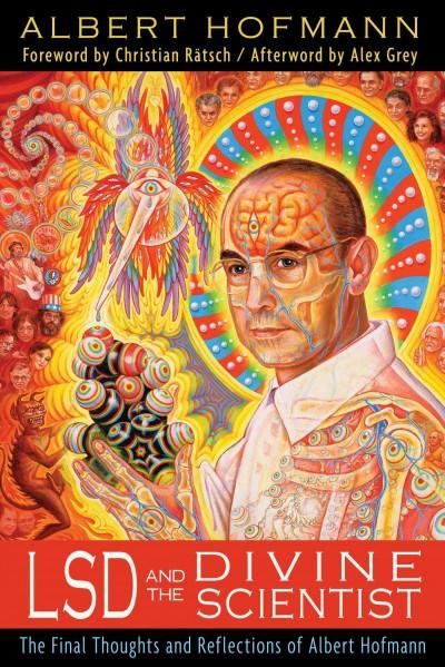 LSD and the Divine Scientist : The Final Thoughts and Reflections of Albert Hofmann