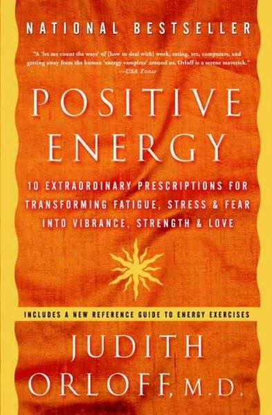 Positive Energy : 10 Extraordinary Prescriptions For Transforming Fatigue, Stress, and Fear Into vibrance, Strength, And Love