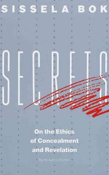 Secrets : On the Ethics of Concealment and Revelation