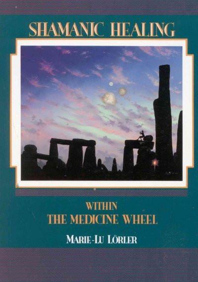 Shamanic Healing Within the Medicine Wheel