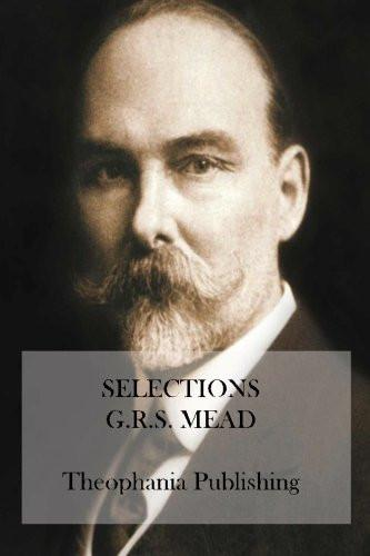 Selections : Essays of G.r.s. Mead