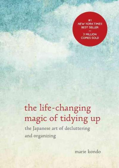 life-changing magic of tidying up : The Japanese art of decluttering and organizing
