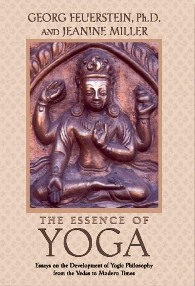 Essence of Yoga : Essays on the Development of Yogic Philosophy from the Vedas to Modern Times