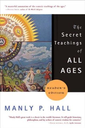Secret Teachings of All Ages : An Encyclopedic Outline of Masonic, Hermetic, Qabbalistic, and Rosicrucian Symbolical Philosophy : Being an Interpretation of the Secret Teachings