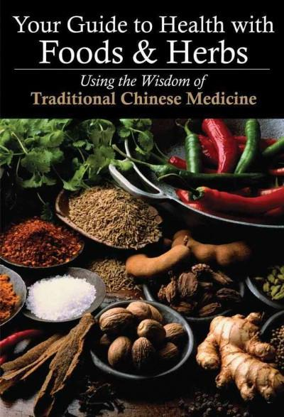 Your Guide to Health With Foods & Herbs : Using the Wisdom of Traditional Chinese Medicine