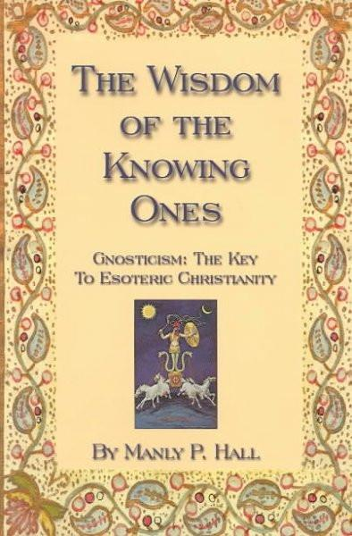 Wisdom of the Knowing Ones : Gnosticism the Key to Esoteric Christianity