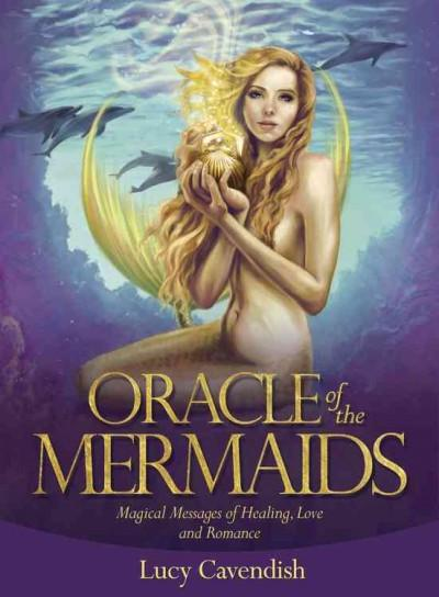Oracle of the Mermaids : Magical Messages of Healing, Love and Romance