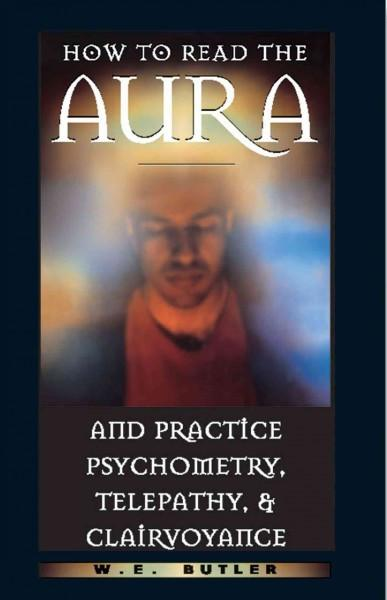 How to Read the Aura and Practice Psychometry, Telepathy & Clairvoyance