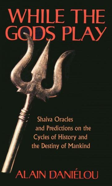 While the Gods Play : Shaiva Oracles and Predictions on the Cycles of History and the Destiny of Mankind