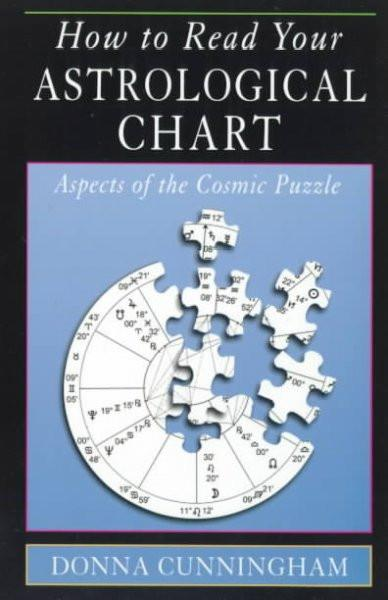 How to Read Your Astrological Chart : Aspects of the Cosmic Puzzle