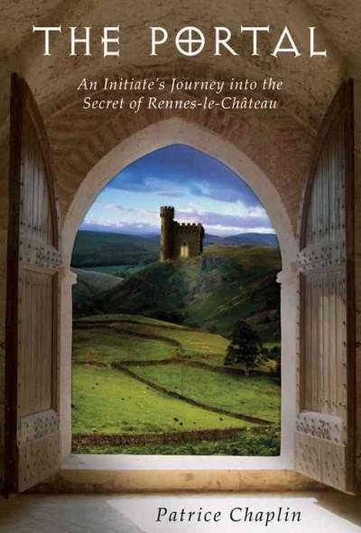 Portal : An Initiate's Journey into the Secret of Rennes-le-Chateau