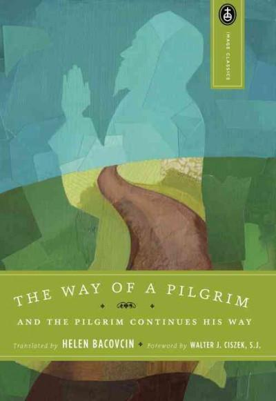 Way of a Pilgrim : And the Pilgrim Continues His Way