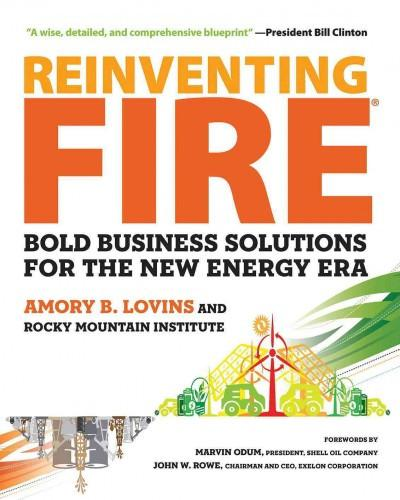 Reinventing Fire : Bold Business Solutions for the New Energy Era