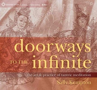 Doorways to the Infinite : The Art & Practice of Tantric Meditation