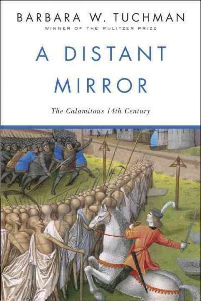 Distant Mirror : The Calamitous Fourteenth Century