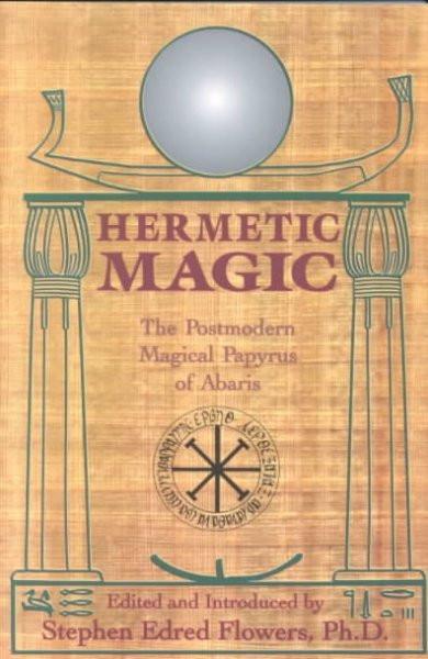 Hermetic Magic : The Postmodern Magical Papyrus of Abaris