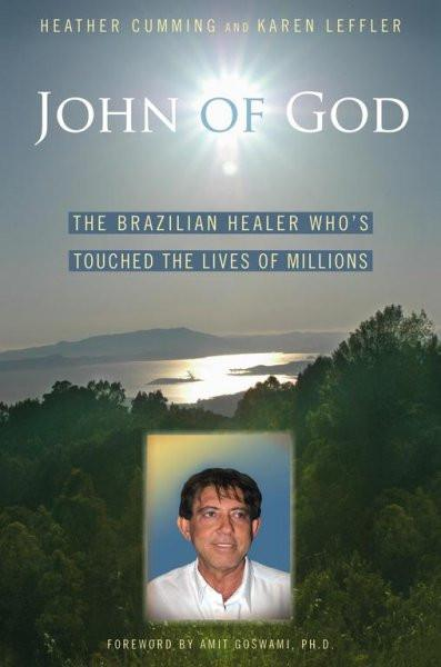 John of God : The Brazilian Healer Whos Touched The Lives Of Millions