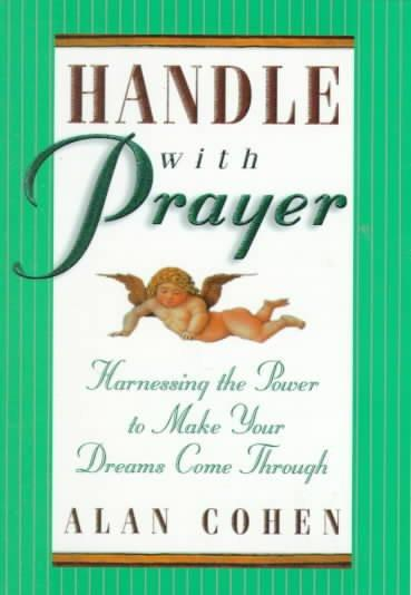 Handle With Prayer : Harnessing the Power to Make Your Dreams Come Through
