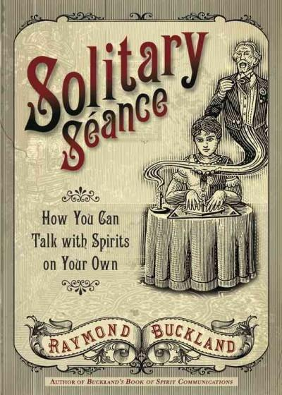 Solitary Seance : How You Can Talk with Spirits on Your Own