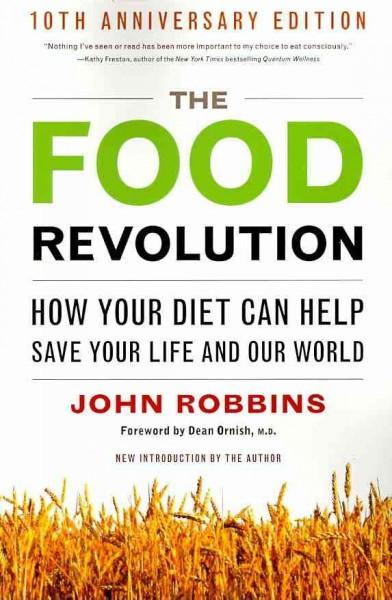 Food Revolution : How Your Diet Can Help Save Your Life and Our World