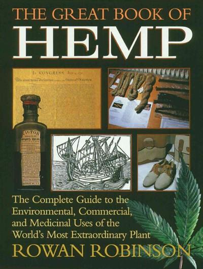 Great Book of Hemp : The Complete Guide to the Environmental, Commercial, and Medicinal Uses of the World's Most Extraordinary Plant