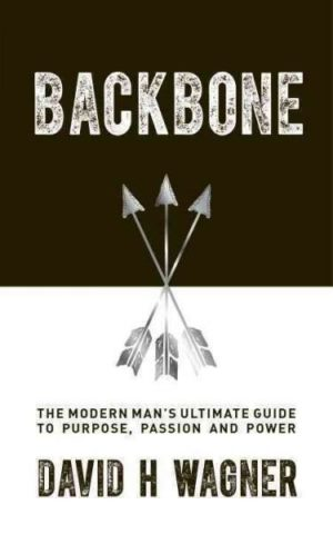 Backbone : The Modern Man's Ultimate Guide to Purpose, Passion and Power
