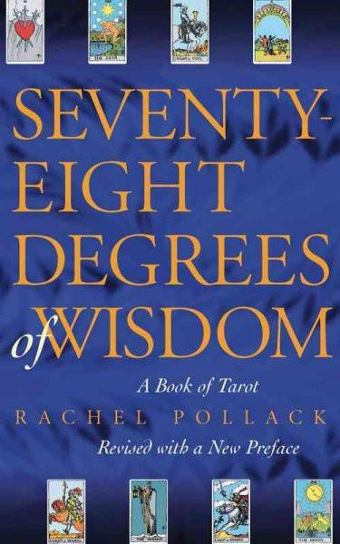 Seventy-Eight Degrees of Wisdom : A Book of Tarot