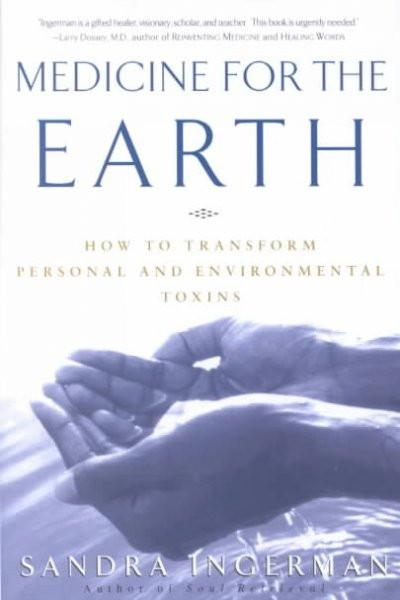 Medicine for the Earth : How to Transform Personal and Environmental Toxins
