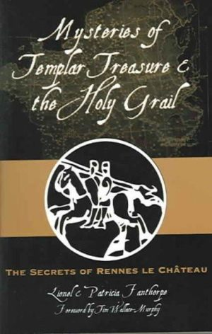 Mysteries of Templar Treasure & the Holy Grail : The Secrets of Rennes Le Chateau