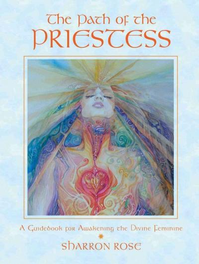 Path of the Priestess : A Guidebook for Awakening the Divine Feminine