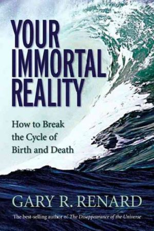 Your Immortal Reality : How to Break the Cycle of Birth And Death