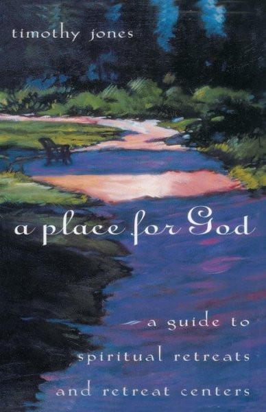 Place for God : A Guide to Spiritual Retreats and Retreat Centers