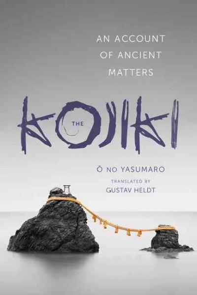 Kojiki : An Account of Ancient Matters