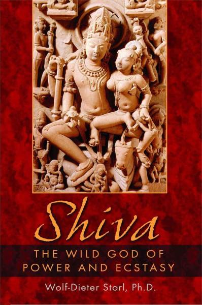 Shiva : The Wild God Of Power And Ecstasy