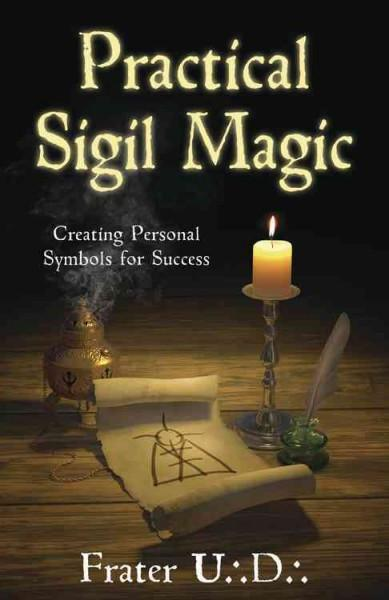 Practical Sigil Magic : Creating Personal Symbols for Success