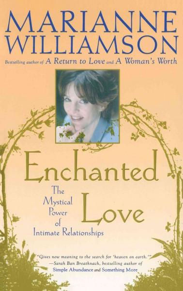 Enchanted Love : The Mystical Power of Intimate Relationships