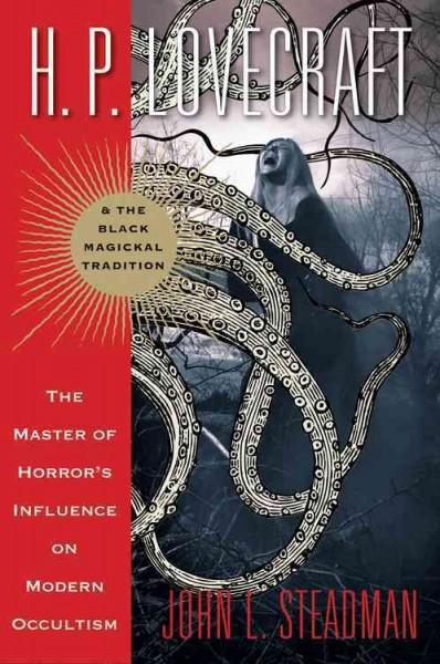 H. P. Lovecraft & The Black Magickal Tradition : The Master of Horror's Influence on Modern Occultism