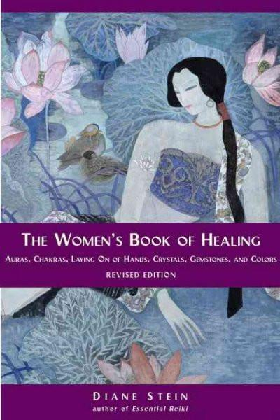 Women's Book of Healing : Auras, Chakras, Laying on of Hands, Crystals, Gemstones, and Colors
