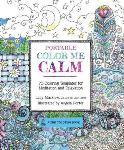 Portable Color Me Calm Adult Coloring Book : 70 Coloring Templates for Meditation and Relaxation