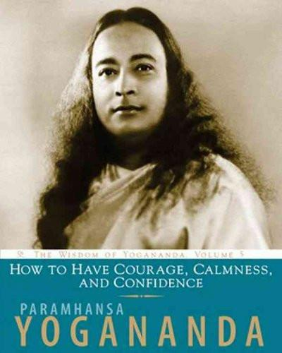 How to Have Courage, Calmness, and Confidence