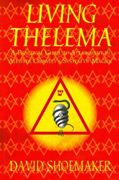 Living Thelema : A Practical Guide to Attainment in Aleister Crowley's System of Magick