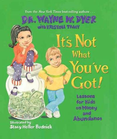 It's Not What You've Got! : Lessons for Kids on Money and Abundance